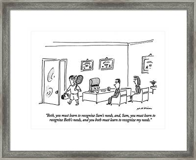 Beth, You Must Learn To Recognize Sam's Needs Framed Print