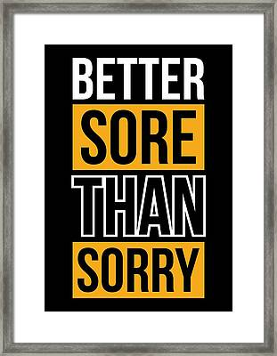 Better Sore Than Sorry Gym Motivational Quotes Poster Framed Print by Lab No 4 - The Quotography Department
