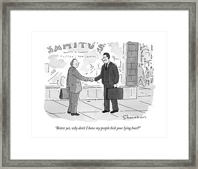 Better Yet, Why Don't I Have My People Kick Framed Print by Danny Shanahan