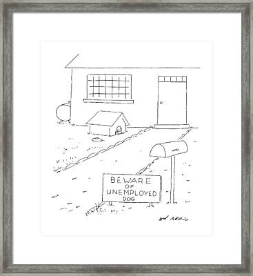 Beware Of Unemployed Dog Framed Print by Ed Arno