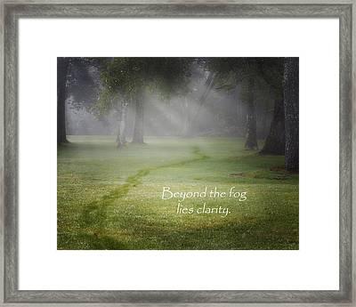 Beyond The Fog Lies Clarity Framed Print