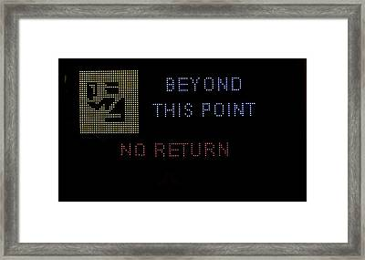 Beyond This Point No Return Framed Print