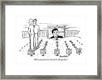 Bill Wanted To Be Buried In The Garden Framed Print