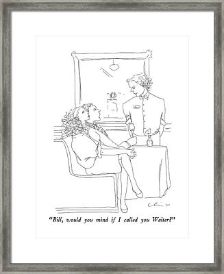 Bill, Would You Mind If I Called You Waiter? Framed Print