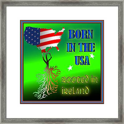 Born In The Usa Rooted In Ireland Framed Print by Ireland Calling
