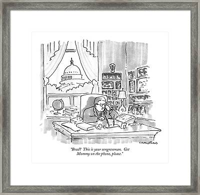Brad?  This Is Your Congressman.  Get Mommy Framed Print