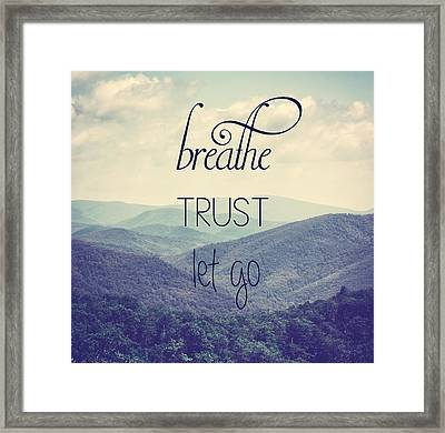 Breathe Trust Let Go Framed Print by Kim Hojnacki