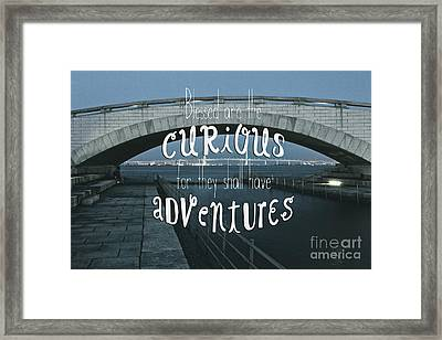 Blessed Are The Curious For They Shall Have Adventures Framed Print by Beverly Claire Kaiya