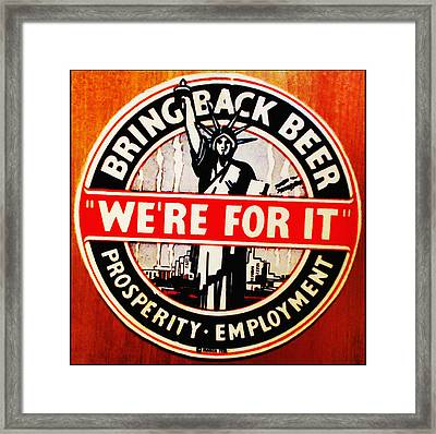 Bring Back Beer - We're For It Framed Print by Bill Cannon