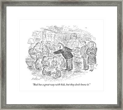 Bud Has A Great Way With Kids Framed Print by Edward Koren
