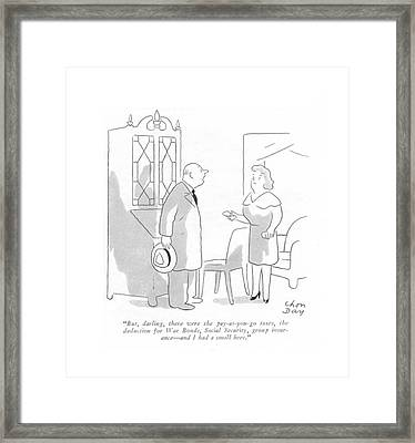 But, Darling, There Were The Pay-as-you-go Taxes Framed Print