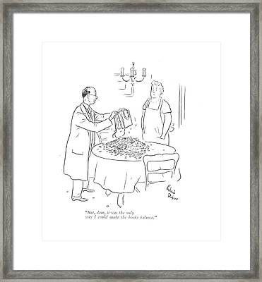 But, Dear, It Was The Only Way I Could Make Framed Print by Richard Decker