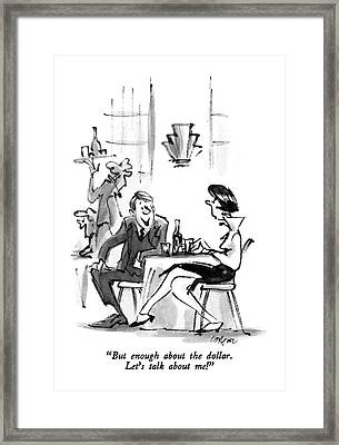 But Enough About The Dollar.  Let's Talk About Me! Framed Print