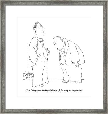 But I See You're Having Difficulty Following Framed Print