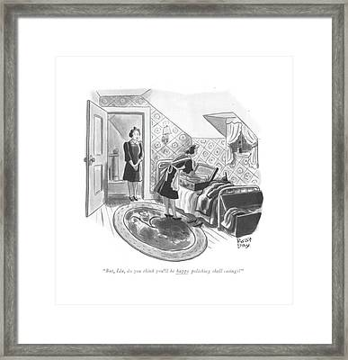 But, Ida, Do You Think You'll Be Happy Polishing Framed Print