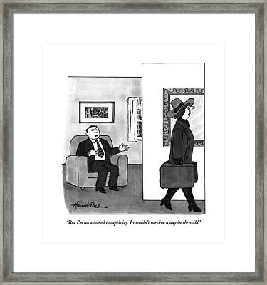 But I'm Accustomed To Captivity.  I Wouldn't Framed Print by J.B. Handelsman