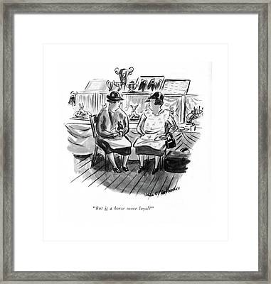 But Is A Horse More Loyal? Framed Print