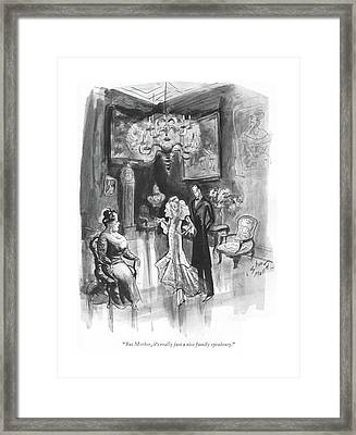 But Mother, It's Really Just A Nice Family Framed Print