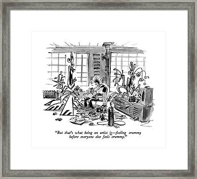 But That's What Being An Artist Is - Feeling Framed Print by Lee Lorenz