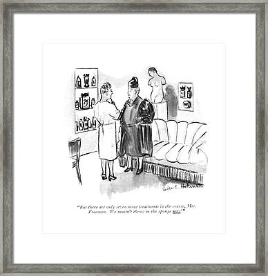 But There Are Only Seven More Treatments Framed Print by Helen E. Hokinson