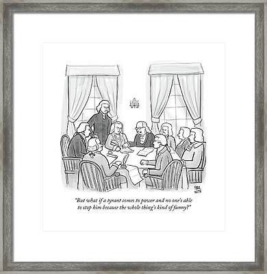 But What If A Tyrant Comes To Power And No One's Framed Print by Paul Noth