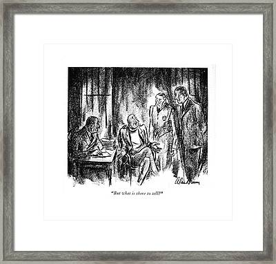 But What Is There To Tell? Framed Print by Alan Dunn