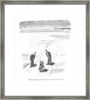 But Who'd Plant A Booby Trap Away Out Here Framed Print