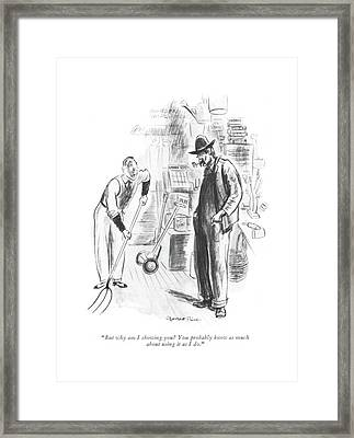But Why Am I Showing You? You Probably Know Framed Print by Garrett Price