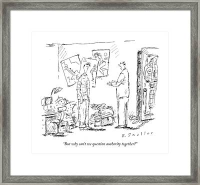 But Why Can't We Question Authority Together? Framed Print by Barbara Smaller
