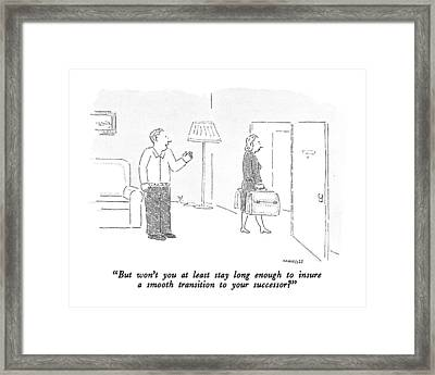 But Won't You At Least Stay Long Enough To Insure Framed Print by Robert Mankoff