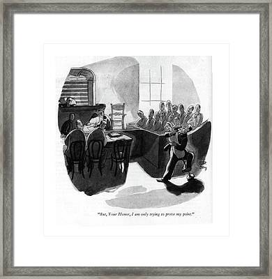 But, Your Honor, I Am Only Trying To Prove Framed Print