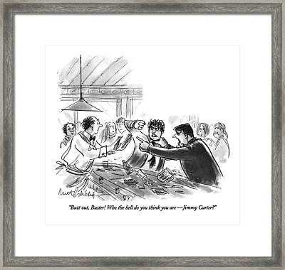 Butt Out, Buster!  Who The Hell Do You Think Framed Print by Mort Gerberg