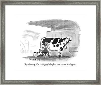 By The Way, I'm Taking Off The First Two Weeks Framed Print by Mort Gerberg
