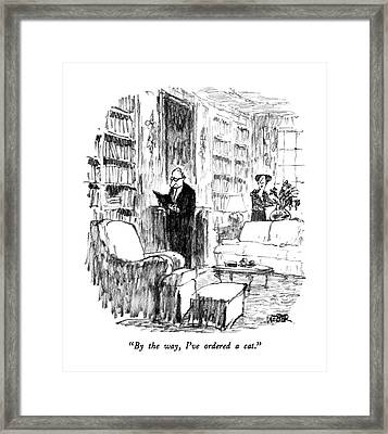 By The Way, I've Ordered A Cat Framed Print by Robert Weber