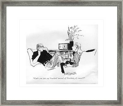 Can't You Just Say 'scarlatti' Instead Framed Print