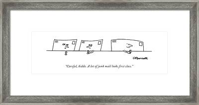 Careful, Kiddo. A Lot Of Junk Mail Looks First Framed Print by Charles Barsotti
