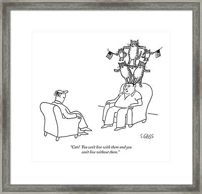 Cats!  You Can't Live With Them And You Can't Framed Print