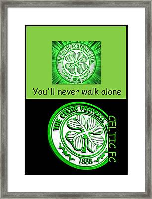 Celtic Fc ... You'll Never Walk Alone Framed Print by The Creative Minds Art and Photography