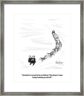 Certainly I'm Proud To Be An Eskimo!  That Framed Print