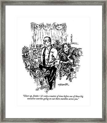 Cheer Up, Jimbo - It's Only A Matter Of Time Framed Print by William Hamilton