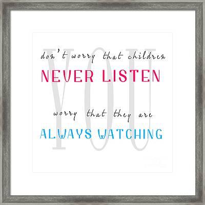 Children Never Listen But Watching Phrase Framed Print by Jolanta Meskauskiene