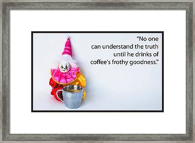 Coffee And Truth Framed Print