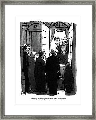 Come Along. We're Going To The Trans-lux To Hiss Framed Print by Peter Arno