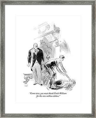 Come Now, You Must Thank Uncle William Framed Print