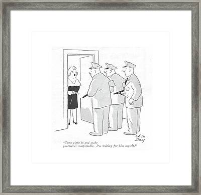 Come Right In And Make Yourselves Comfortable Framed Print