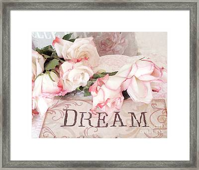 Cottage Shabby Chic Roses Typography Dream - Pink Roses With Dream Words Framed Print by Kathy Fornal