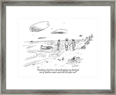 Could You Lend Me A Hand Dragging My Husband Framed Print by Michael Maslin