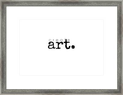 Create Art Framed Print by Chastity Hoff