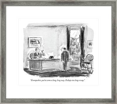 Crumpacker, You've Come A Long, Long Way. Perhaps Framed Print
