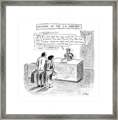 Customs At The L.a. Airport Framed Print by Roz Chast